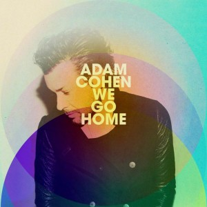 Purchase Adam Cohen's 'We Go Home' from September 15th 2014
