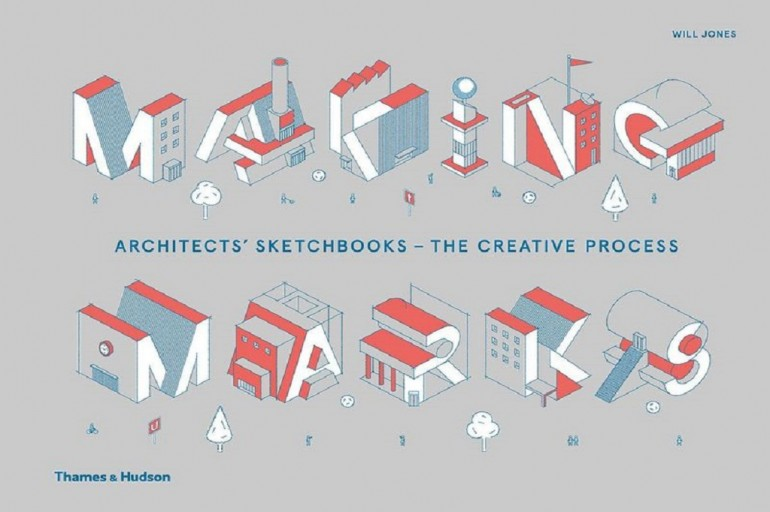 making-marks-architects-sketchbooks-the-creative-process-by-will-jones-is-published-by-thames-hudson